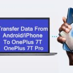 How To Transfer Data From Android/iPhone To OnePlus 7T/7T Pro