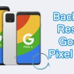 4 Methods To Backup & Restore Google Pixel 4/4 XL