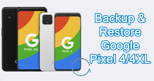 How To Backup and Restore Google Pixel 4 or Pixel 4 XL