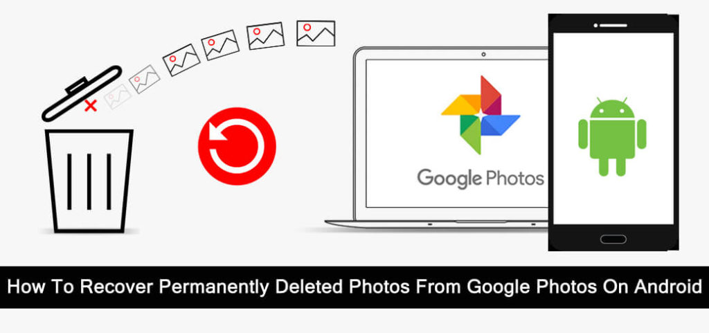 How To Recover Permanently Deleted Photos From Google Photos App On Android