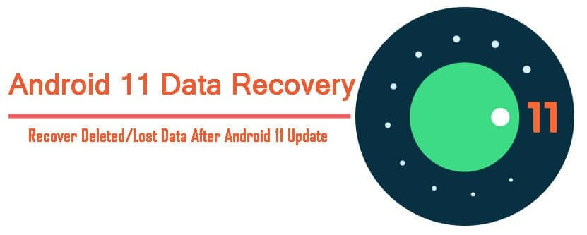 Recover Lost, Disappeared or Deleted Data After Android 11 Update