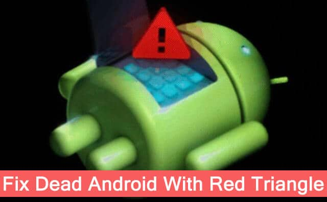 Dead Android With Red Triangle On Its Back Here How To Fix It