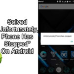 "Fix ""Unfortunately, Phone Has Stopped"" On Android"