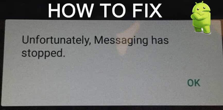 Best Solutions To Fix Unfortunately Messaging Has Stopped On Android