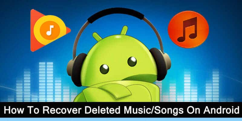 Android Music Recovery - Recover Deleted Songs From Android