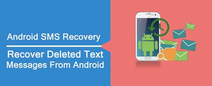 Android SMS Recovery - Recover Deleted Text Messages On Android