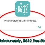 "Methods To Fix ""Unfortunately, B612 Has Stopped"" On Android"