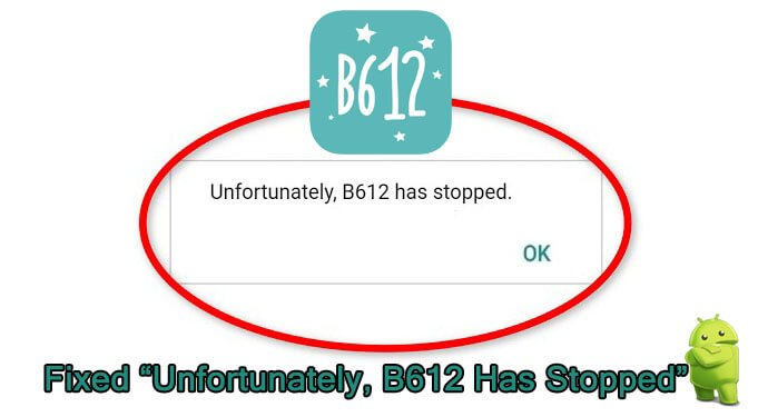 How To Fix Unfortunately B612 Has Stopped On Android