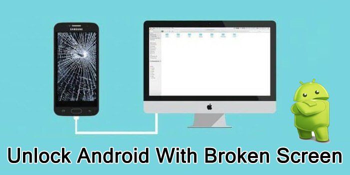 Best Methods To Unlock Android Device With A Broken Screen