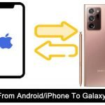Transfer Data From Android/iPhone To Samsung Galaxy Note 20 (Ultra)