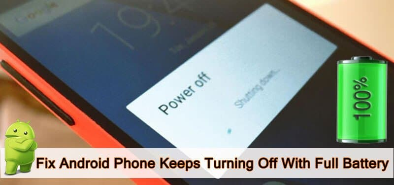 How To Fix Android Turns Off Even When Battery Is Full