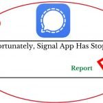 "[Solved] ""Unfortunately, Signal Has Stopped"" On Android"