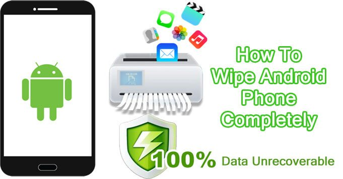 How Wipe Data Permanently From Android Phone