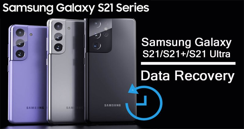 Samsung Galaxy S21, S21 Plus or S21 Ultra Data Recovery