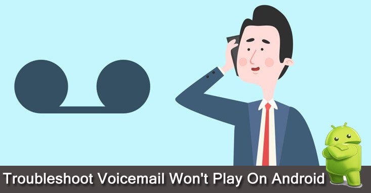 How To Fix Voicemail Won't Play Problem On Android