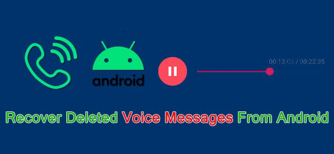 How To Retrieve Deleted or Lost Voice Messages From Android