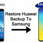 How To Restore Huawei Backup To Samsung [Ultimate Guide]