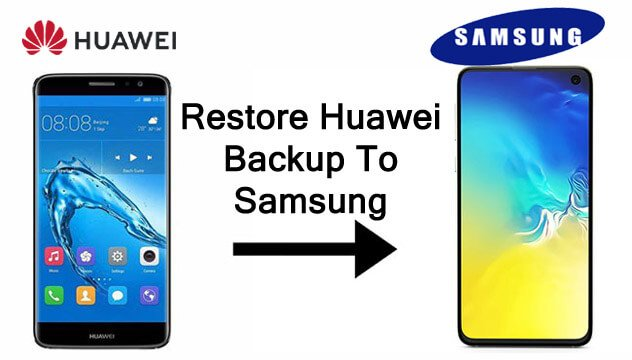 How To Restore Huawei Backup To Samsung Phones
