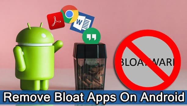 How To Get Rid Off Bloatware On Android