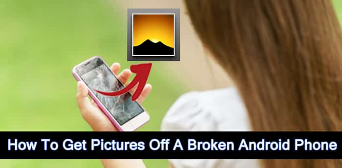 How To Get Photos Off Broken Android Phone