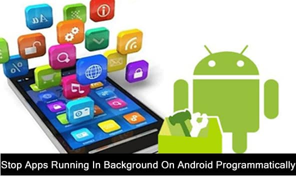 Stop Apps Running In Background On Android Programmatically