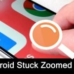 Solutions To Problem: Android Stuck Zoomed In Error